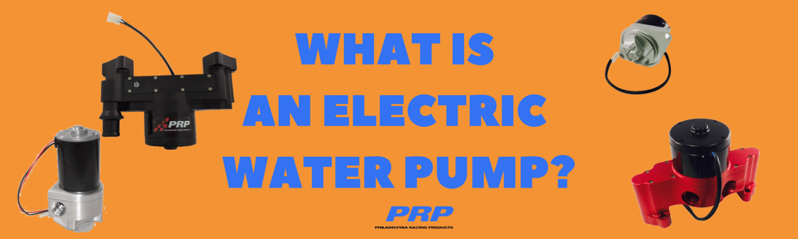 What is an electric water pump? PRP Racing Products, Philadelphia Racing