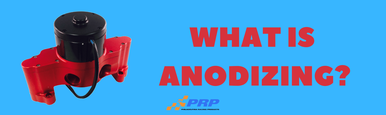 PRP What is Anodizing? PRP Racing Products Philadelphia